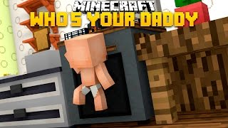 getlinkyoutube.com-Minecraft - WHO'S YOUR DADDY? BABY SETS THE HOUSE ON FIRE!