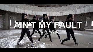 AIN'T MY FAULT - ZARA LARSSON / CHOREOGRAPHY - Soi JANG