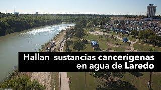 Hallan sustancias cancerígenas en agua de Laredo Texas