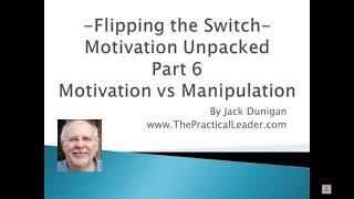Flipping the Switch Motivation Unpacked Part 6   Motivation vs Manipulation   Jack Dunigan