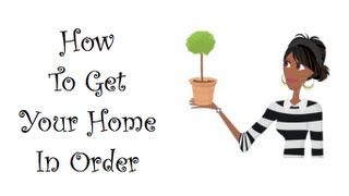 How To Get Your Home In Order