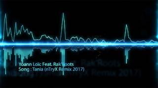 Yoann Loïc Feat  Rak'Roots   Tania nTryX Remix 2017