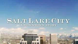 Salt Lake City: A Downtown Story