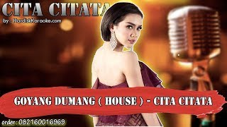 GOYANG DUMANG HOUSE - CITA CITATA karaoke tanpa vokal | KARAOKE CITA CITATA
