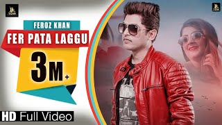 FEROZ KHAN || FER PATA LAGGU (full hd)|| latest punjabi song 2018 || LABEL YDW PRODUCTION
