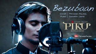 Bezubaan | Piku | Cover by Priyansh Paliwal | Amitabh Bachchan | Deepika Padukone | Irfan Khan width=