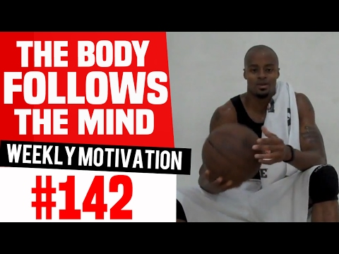 Weekly Motivation #142 | The Body Follows The Mind | Dre Baldwin