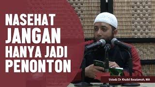 Nasehat, Jangan Hanya Jadi Penonton, Ustadz DR Khalid Basalamah, MA