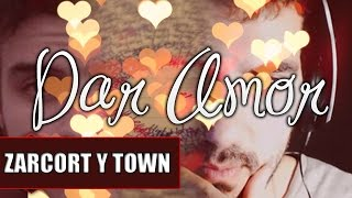 getlinkyoutube.com-DAR AMOR | ZARCORT Y TOWN