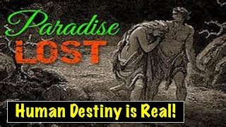 Paradise Lost 100617 : Human Destiny is Real! What is Yours?
