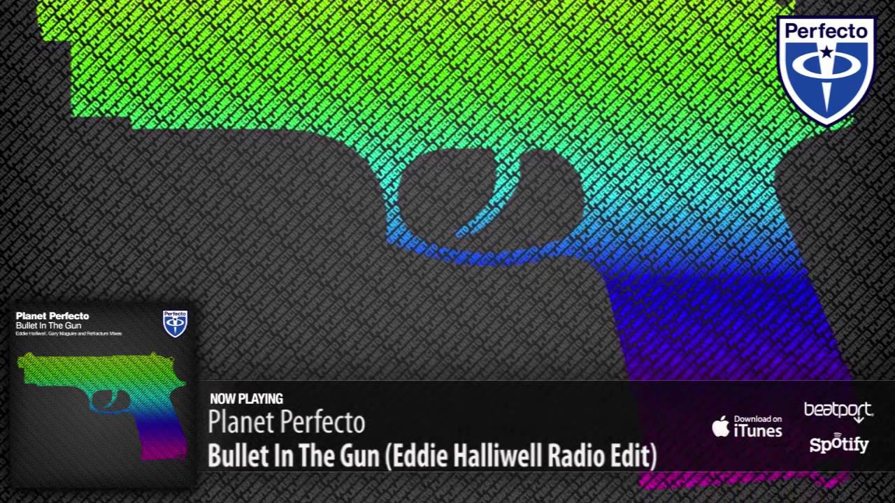 Planet Perfecto - Bullet In The Gun (Eddie Halliwell Radio Edit)