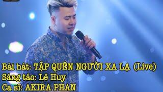 TẬP QUÊN NGƯỜI XA LẠ | AKIRA PHAN [Official MV HD]