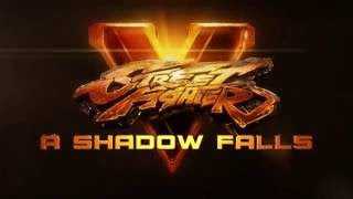 Street Fighter V - A Shadow Falls - Cinematic Story Trailer