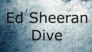 Ed Sheeran   Dive /Lyrics