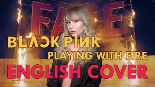 BLACKPINK - PLAYING WITH FIRE (불장난) [English Cover]