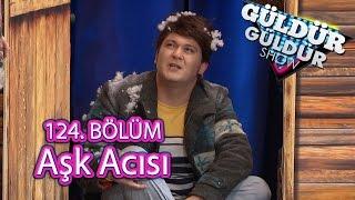 getlinkyoutube.com-Güldür Güldür Show 124. Bölüm, Aşk Acısı Skeci