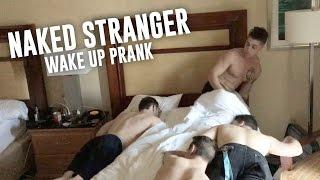 NAKED STRANGER WAKE UP PRANK