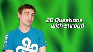 Cloud9 Shroud   20 Questions