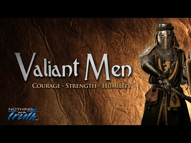 Valiant Men --- Courage, Strength and Humilty