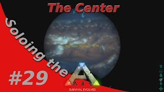 IN SEARCH OF MOSA! Soloing the Ark - The Center - #29