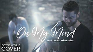 On My Mind - Ellie Goulding (Boyce Avenue Feat. Jacob Whitesides Cover)