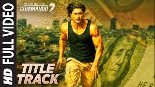 Commando 2 Title Song Full Video | Vidyut Jammwal, Adah Sharma, Esha Gupta, Freddy Daruwala