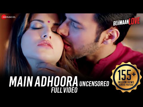 Main Adhoora – Uncensored | Beiimaan Love| Sunny Leone, Rajniesh HD Video Online