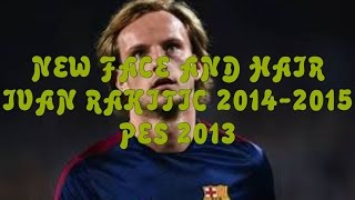 getlinkyoutube.com-NEW FACE AND HAIR IVAN RAKITIC 2014-2015 | PES 2013