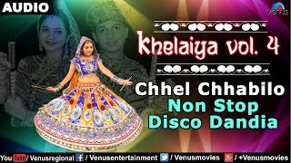 Khelaiya - Vol.4 : Chhel Chhabilo - Non Stop Disco Dandiya | New Gujarati Garba Songs