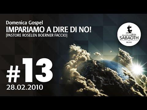 Domenica Gospel - 28 Febbraio 2010 - Impariamo a dire di no! - Pastore Roselen Faccio