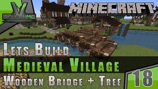 Minecraft VulcanMC :: Lets Build A Medieval Village :: Wooden Bridge + Tree :: E18