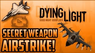 getlinkyoutube.com-Dying Light - How to Get Airstrike Weapon! (Hidden Epic Weapon)