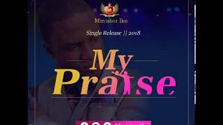 Minister Ike ft Sinach ..My Praise 2018