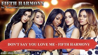 DON'T SAY YOU LOVE ME - FIFTH HARMONY Karaoke