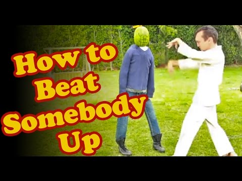 HOW TO BEAT UP SOMEONE