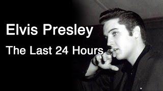 Elvis Presley – The Last 24 Hours