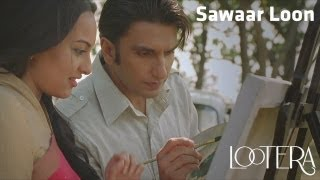 "getlinkyoutube.com-'SAWAAR LOON' ~ Full Video Song *HD* _ ""Lootera"" _ Ranveer Singh, Sonakshi Sinha,"