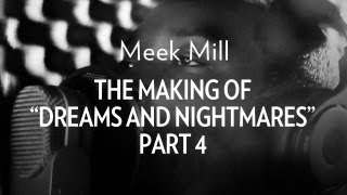 Meek Mill - The Making Of 'Dreams & Nightmares' Part 4