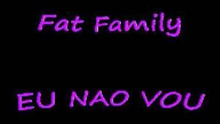 getlinkyoutube.com-EU NAO VOU FAT FAMILY