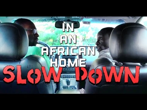 In An African Home: Slow Down (Comedy Skit) @KappaCinco