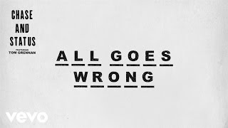 Chase & Status ft. Tom Grennan - All Goes Wrong