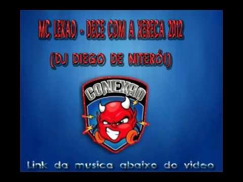 MC LEKAO - DECE COM A XERECA 2012 [BRAABRAA]((( DJ DIEGO DE NITERÓI)))
