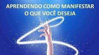 APRENDENDO COMO MANIFESTAR O QUE VOCÊ DESEJA -  13.01.2016