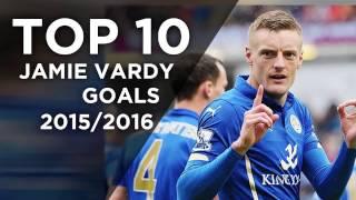 Top 10  Jamie Vardy Goals 2015 2016 HD