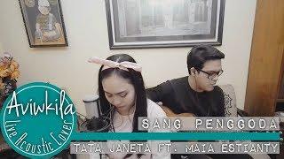 TATA JANEETA Feat MAIA ESTIANTY   Sang Penggoda (Aviwkila LIVE Cover)