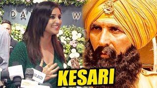Akshay Kumar के साथ KESARI पर बोली Parineeti Chopra