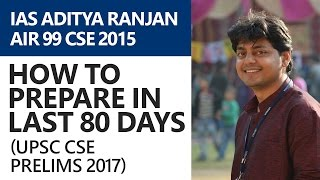 IAS (Rank 99) Aditya Ranjan - How to prepare in last 80 days (UPSC CSE/IAS Prelims 2017 )