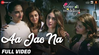 Aa Jao Na - Full Video|Veere Di Wedding|Kareena, Sonam, Swara & Shikha|Arijit Singh,Shashwat Sachdev