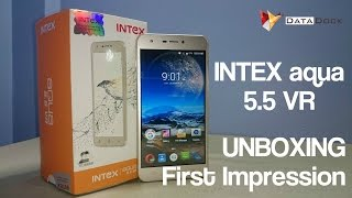 Intex Aqua 5.5 VR 4G VOLTE Unboxing & First Impression | Data Dock