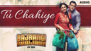 'Tu Chahiye' Full AUDIO Song   Atif Aslam   Bajrangi Bhaijaan   Salman Khan, Kareena Kapoor